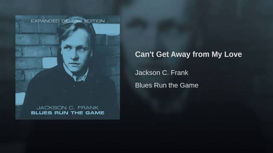 "Jackson C. Frank ""Blues Run the Game"" b/w ""Can't Get Away From My Love"" Released: 1965, Columbia DB7795"